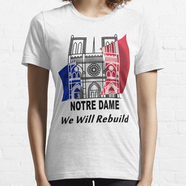 Notre Dame - We Will Rebuild - Paris Strong Essential T-Shirt