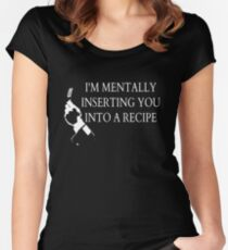 I'm mentally inserting you into a recipe Women's Fitted Scoop T-Shirt