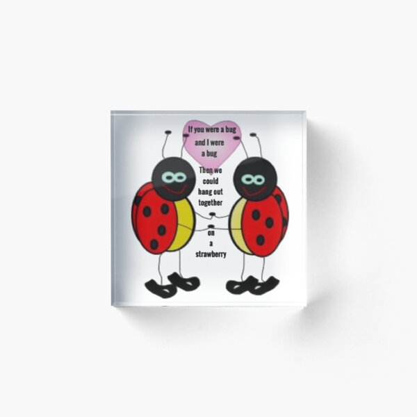 if you were a bug and i were a bug Acrylic Block
