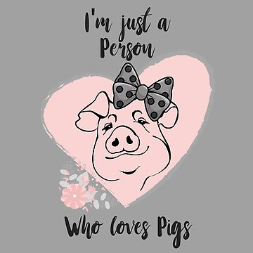 I am Just a Person who loves Pigs by SterlingTales