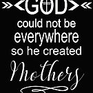 Christian Gifts For Women God Could Not Be Everywhere Design by kimmicsts