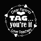 Dear Parents Cute Tag You're It The Love Teacher Design by kimmicsts