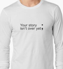 Your story isn't over yet ; (Semicolon) Long Sleeve T-Shirt