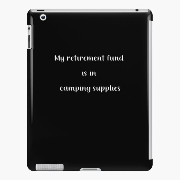 My Retirement Fund Is In Camping Supplies iPad Snap Case