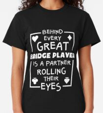 Behind Every Great Bridge Player Is A Partner Rolling Their Eyes Classic T-Shirt