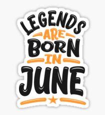 Legends are Born in June Sticker