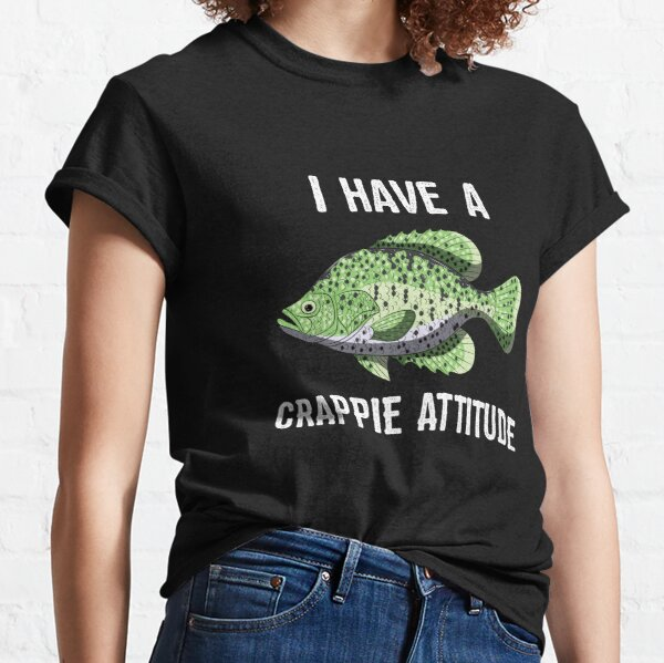 Crappie Attitude Tee Shirt Funny Crappies Fishing Quote Gift Classic T-Shirt