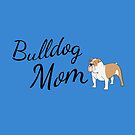 Bulldog Mom by tribbledesign