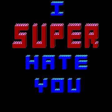 I Super Hate You Version 2  by REDROCKETDINER