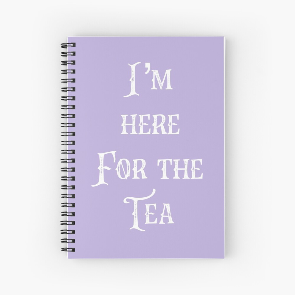 Im Here for The Tea - Pop Culture Quote - Gossip - Shade Spiral Notebook
