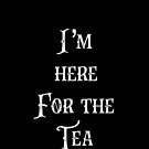 Tea Lovers Gift - Im Here for the Tea - Gossip - Pop Culture - Quote by LJCM