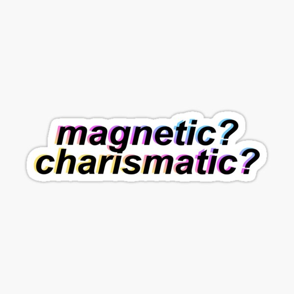 magnetic? charismatic? Sticker