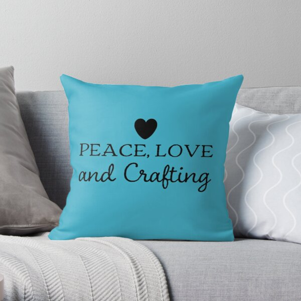 Peace love and crafting with heart  Throw Pillow