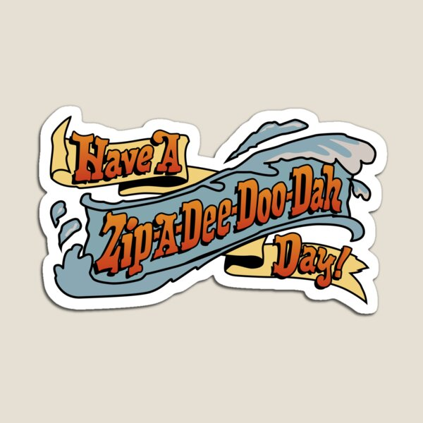 Zip-A-Dee-Doo-Dah Magnet