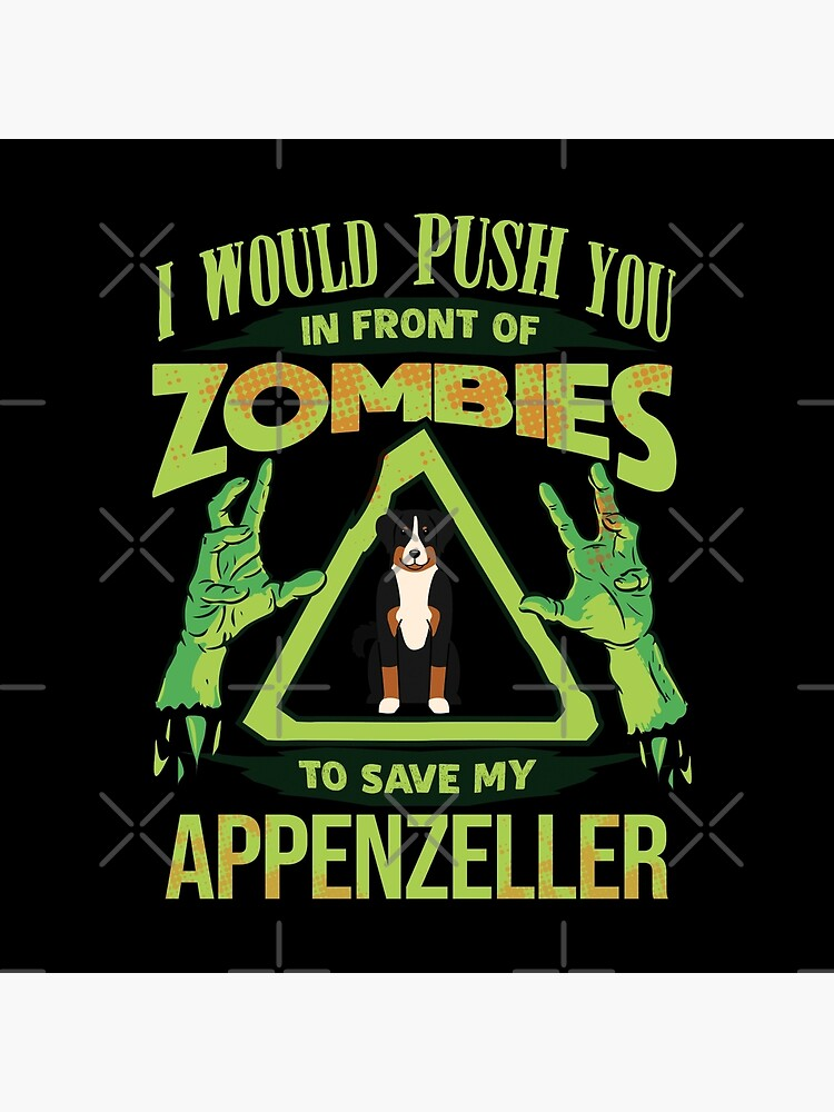I Would Push You In Front Of Zombies To Save My Appenzeller - Funny Zombie Appenzell Cattle Dog by dog-gifts