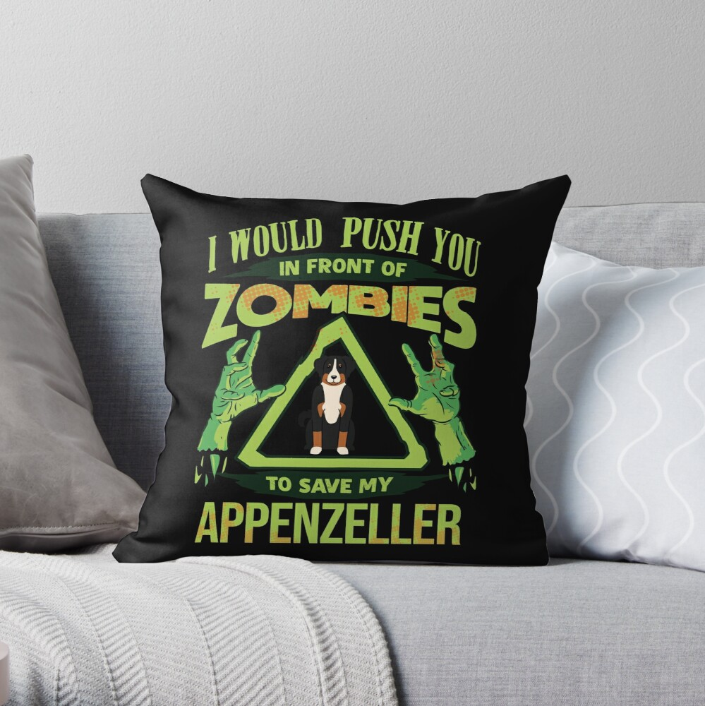 I Would Push You In Front Of Zombies To Save My Appenzeller - Funny Zombie Appenzell Cattle Dog Throw Pillow
