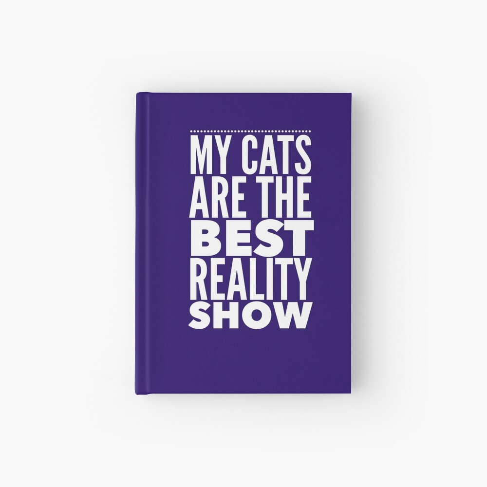 Cat Lovers Gift - My Cats are the Best Reality Show  Hardcover Journal