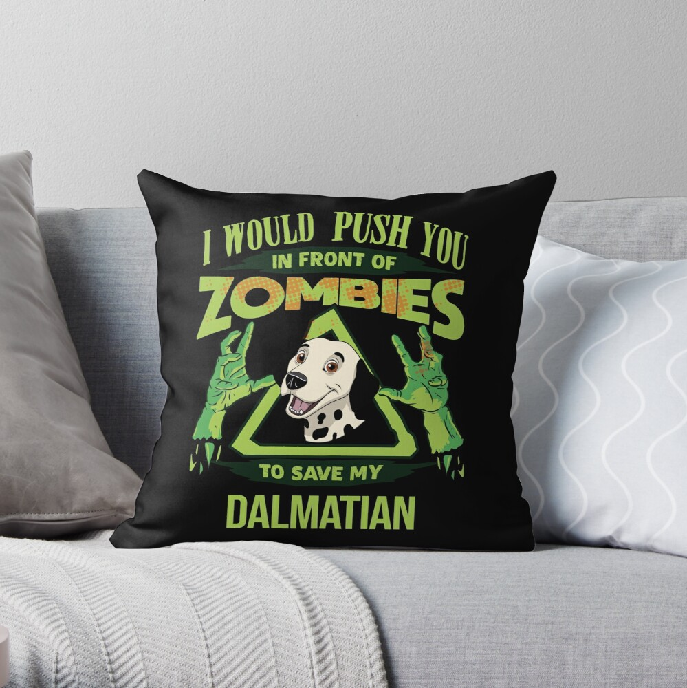 I Would Push You In Front Of Zombies To Save My Dalmatian - Funny Zombie Dalmatian Throw Pillow