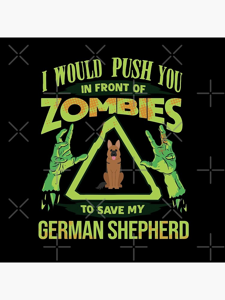 I Would Push You In Front Of Zombies To Save My German Shepherd - Funny Zombie German Shepherd by dog-gifts