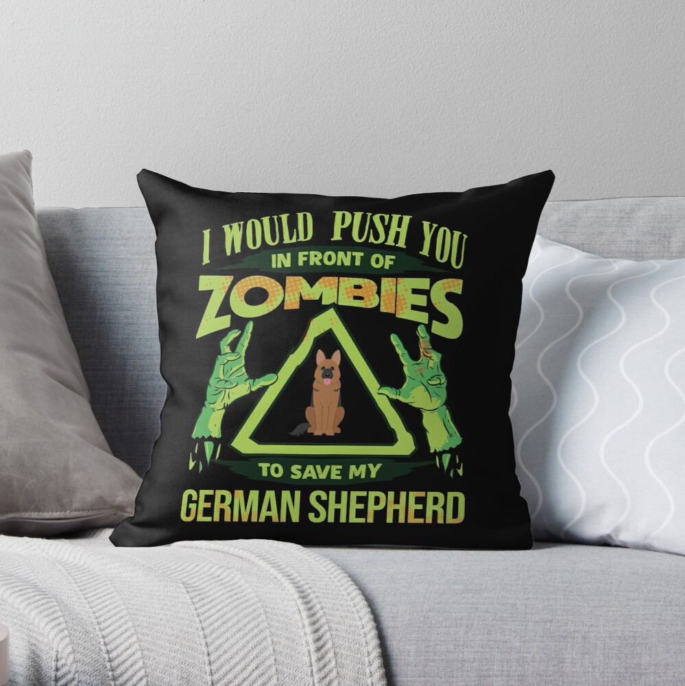 I Would Push You In Front Of Zombies To Save My German Shepherd - Funny Zombie German Shepherd Throw Pillow