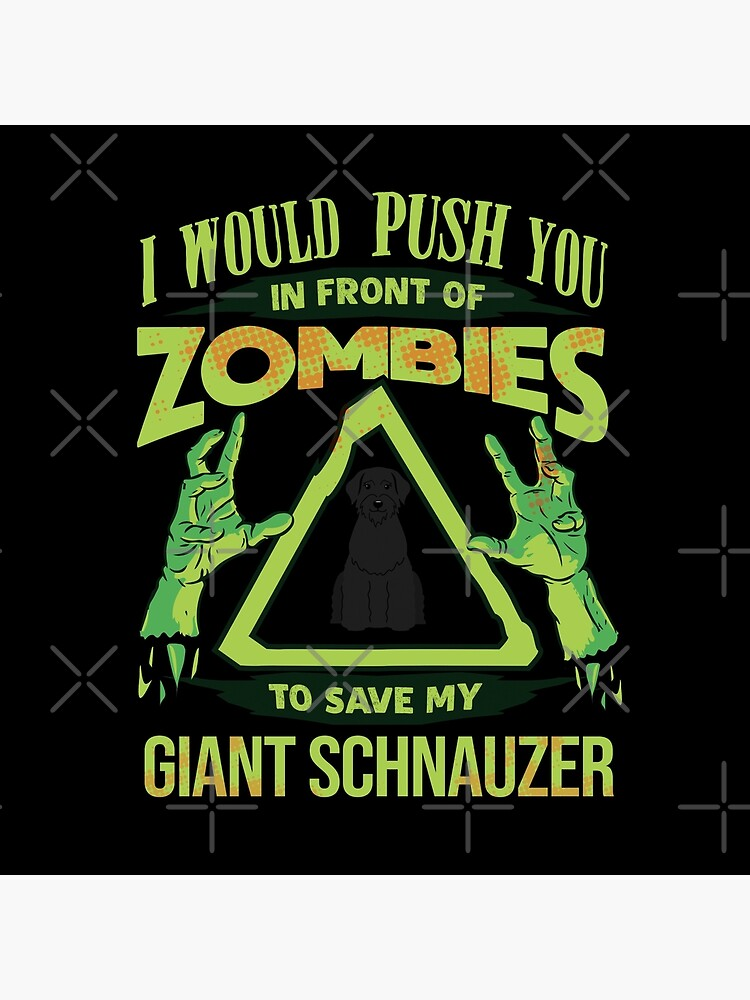 I Would Push You In Front Of Zombies To Save My Giant Schnauzer - Funny Zombie Giant Schnauzer by dog-gifts