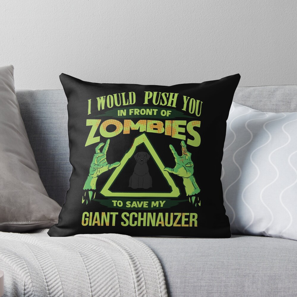 I Would Push You In Front Of Zombies To Save My Giant Schnauzer - Funny Zombie Giant Schnauzer Throw Pillow