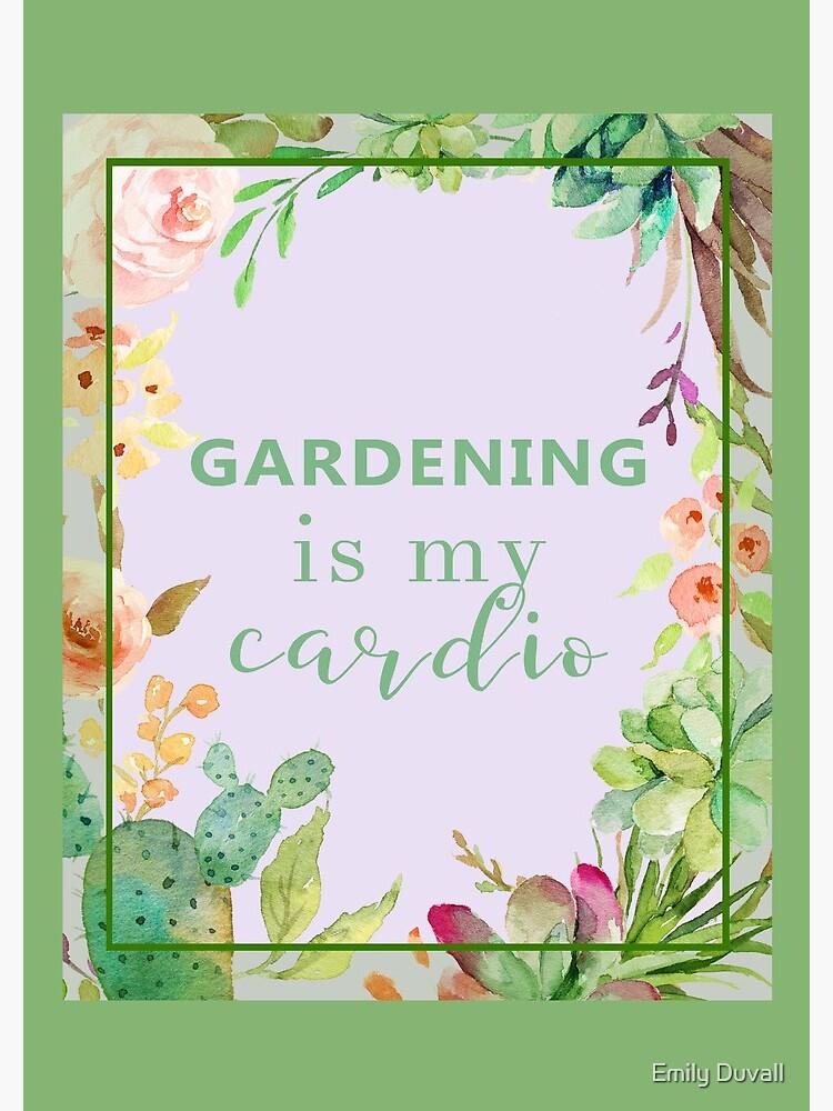 Gardening is my cardio by PeaceAndBeauty