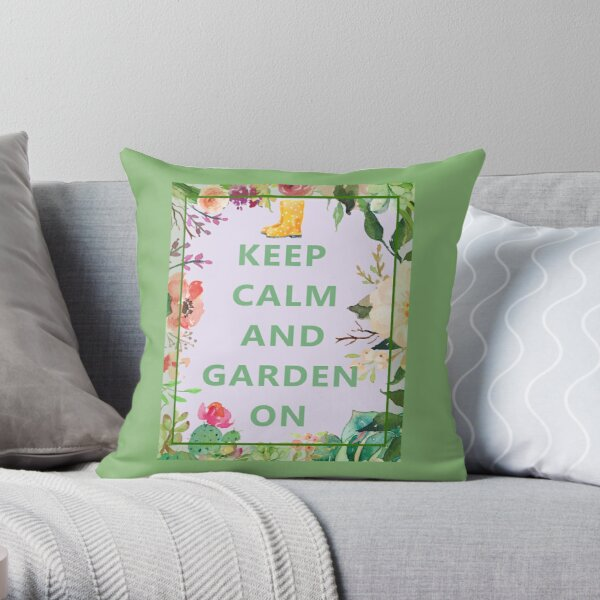 Keep Calm and Garden On Throw Pillow