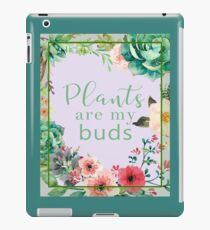 Plants are my buds iPad Case/Skin