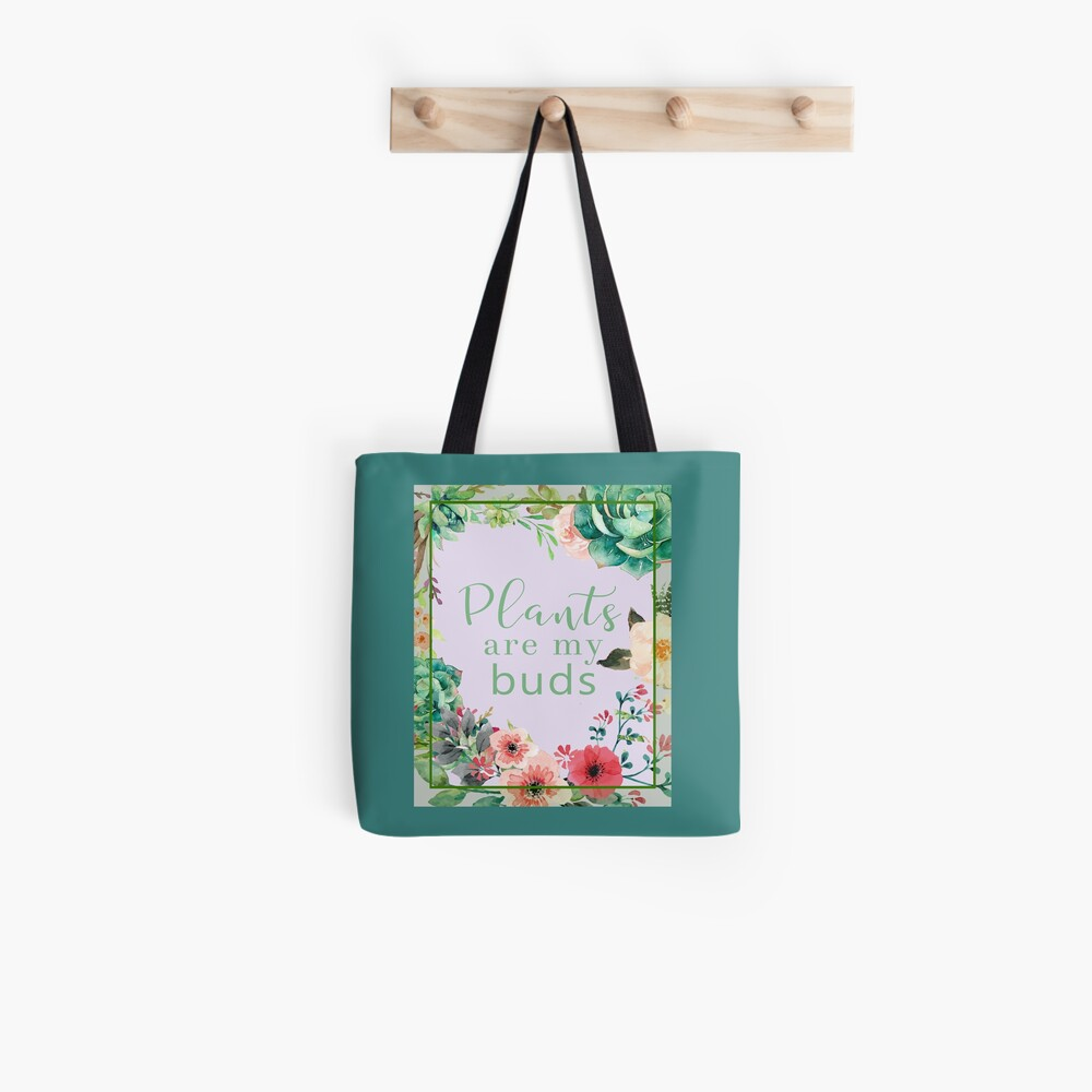 Plants are my buds Tote Bag