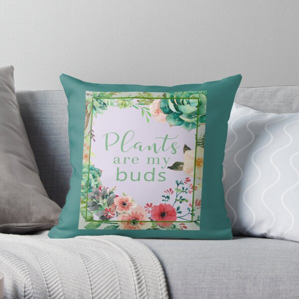 Plants are my buds Throw Pillow