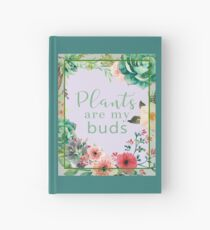 Plants are my buds Hardcover Journal