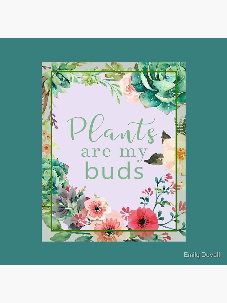 Plants are my buds by PeaceAndBeauty