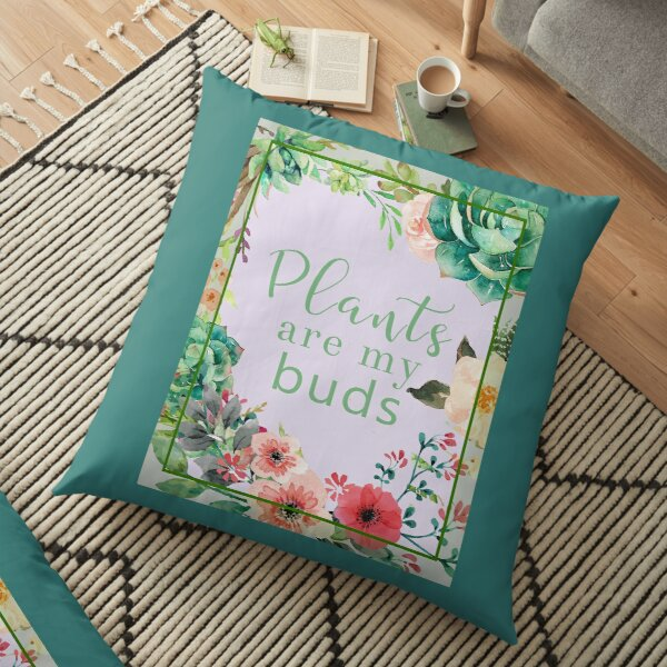 Plants are my buds Floor Pillow