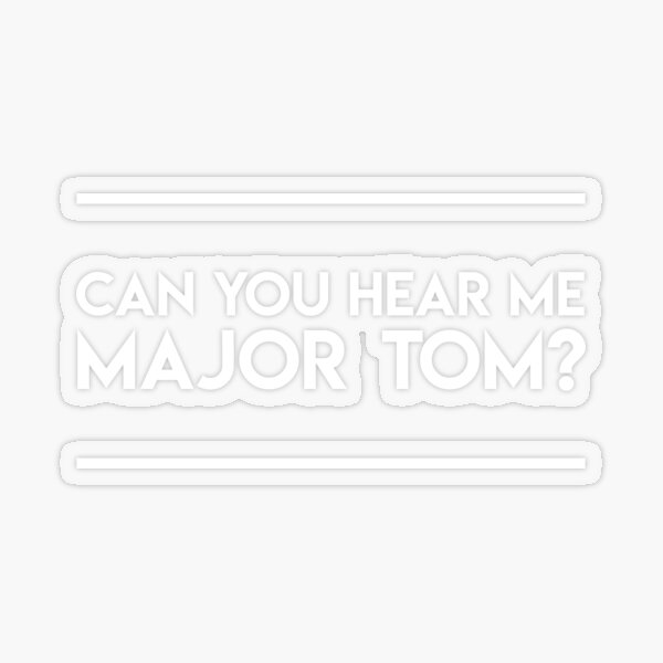 Can you hear me Major Tom? (white lettering) Transparent Sticker