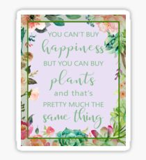 You Can't Buy Happiness But You Can Buy Plants Sticker