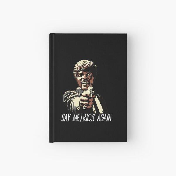 SAY METRICS AGAIN Hardcover Journal