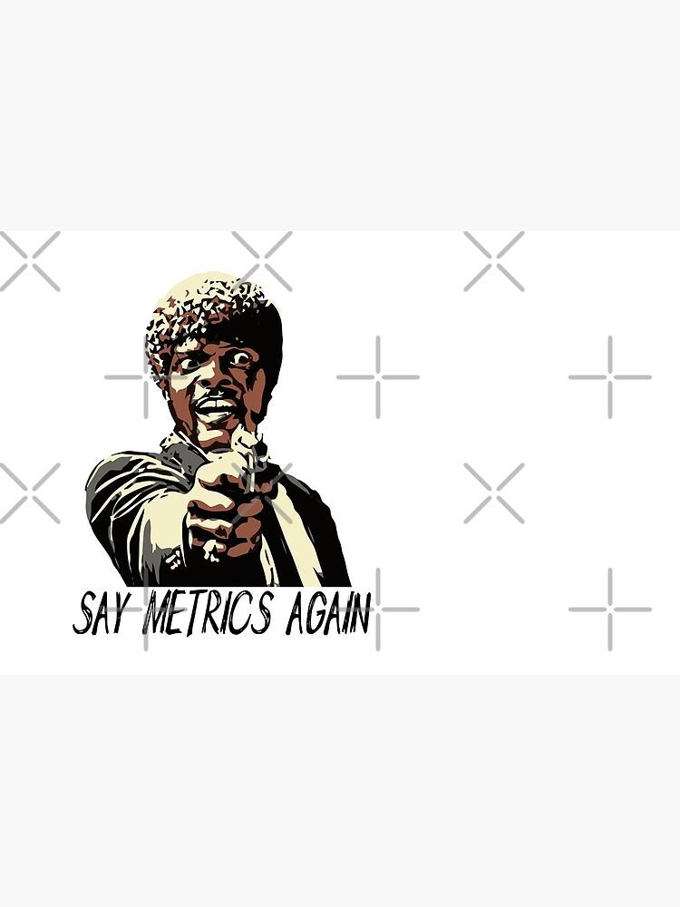 SAY METRICS AGAIN by grantsewell