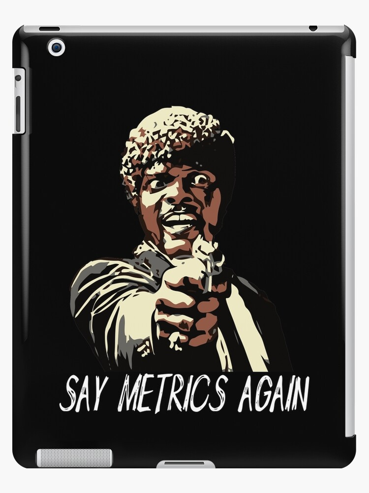 SAY METRICS AGAIN by Grant Sewell