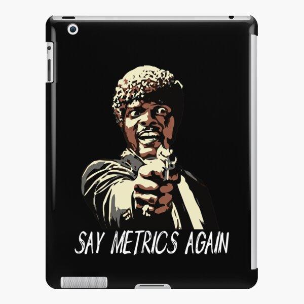SAY METRICS AGAIN iPad Snap Case