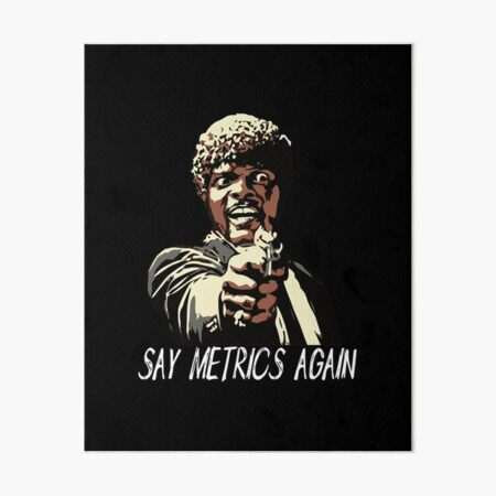 SAY METRICS AGAIN Art Board Print