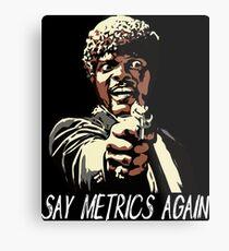 SAY METRICS AGAIN Metal Print
