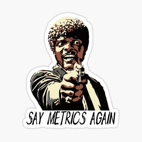 SAY METRICS AGAIN Sticker