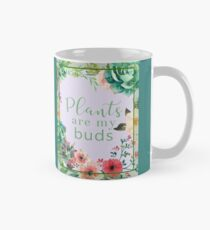 Plants are my buds Classic Mug