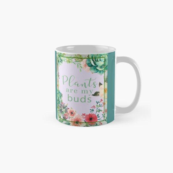 Plants are my buds Classic Mug