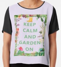 Keep Calm and Garden On Chiffon Top
