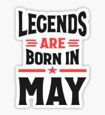 Legends Are Born In May Sticker