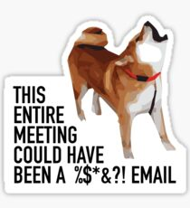 THIS ENTIRE MEETING COULD HAVE BEEN AN EMAIL Sticker