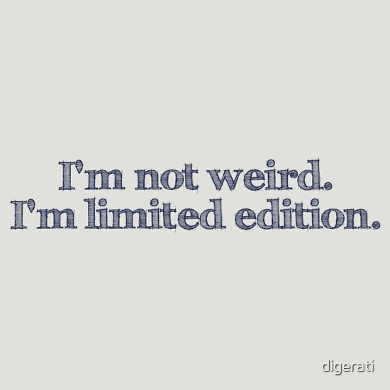 TShirtGifter presents: I'm not weird I'm limited edition