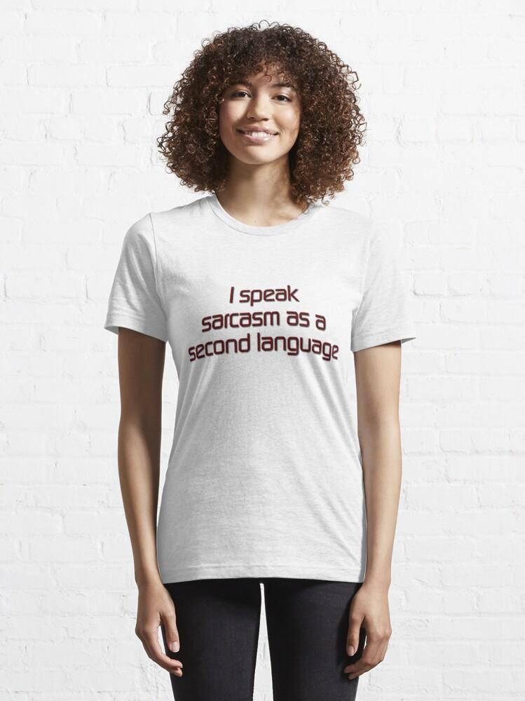 Alternate view of I speak sarcasm as a second language Essential T-Shirt